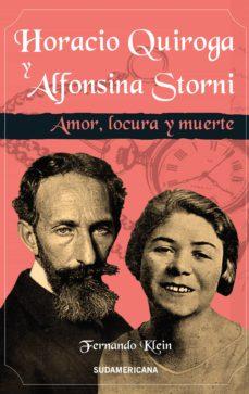 Horacio Quiroga y Alfonsina Storni. Amor, locura y muerte, tapa del libro de Fernando Klein