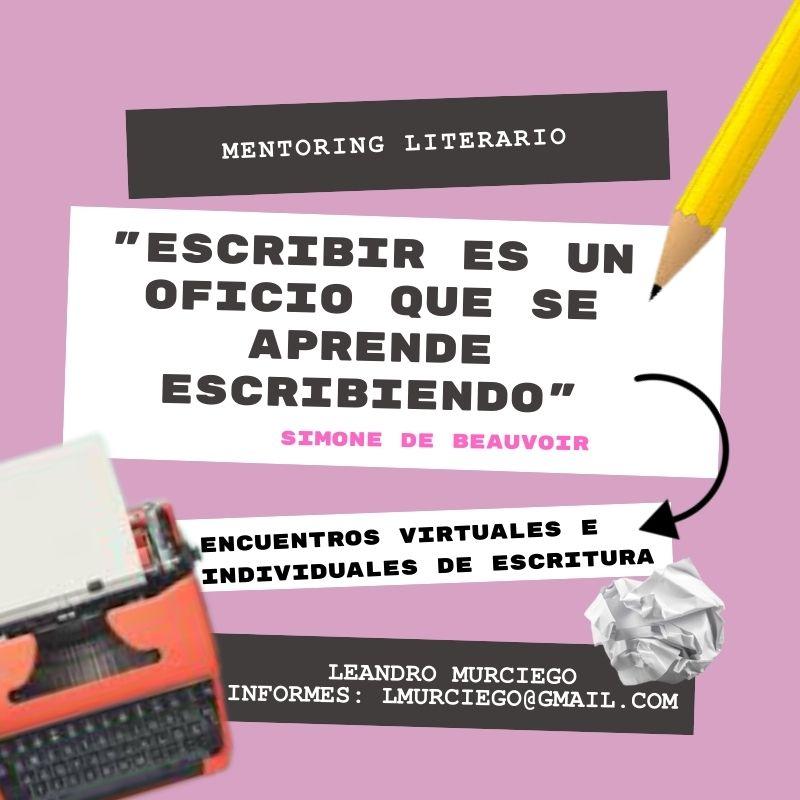 Mentoring Literario o artístico con Leandro Murciego. Si te interesa enviá un mail a lmurciego@gmail.com