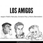 Los amigos en la voz poética de Mario Benedetti, Pablo Neruda y Octavio Paz