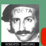 """Historias literarias. Capítulo 6: """"Roberto Santoro, el escritor que quería llevar la poesía al bolsillo de los trabajadores"""""""