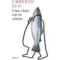 """""""Cómo viajar con un salmón"""", de Umberto Eco. Un libro que reúne columna periodísticas cargadas de humor e inteligente crítica social"""